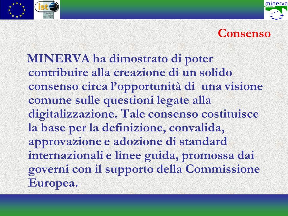Consenso MINERVA ha dimostrato di poter contribuire alla creazione di un solido consenso circa lopportunità di una visione comune sulle questioni legate alla digitalizzazione.