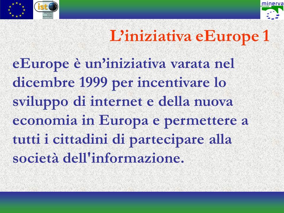 Liniziativa eEurope 1 eEurope è uniniziativa varata nel dicembre 1999 per incentivare lo sviluppo di internet e della nuova economia in Europa e permettere a tutti i cittadini di partecipare alla società dell informazione.