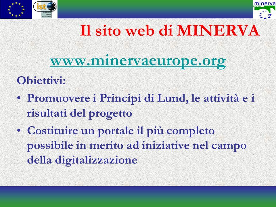 Il sito web di MINERVA www.minervaeurope.org Obiettivi: Promuovere i Principi di Lund, le attività e i risultati del progetto Costituire un portale il più completo possibile in merito ad iniziative nel campo della digitalizzazione