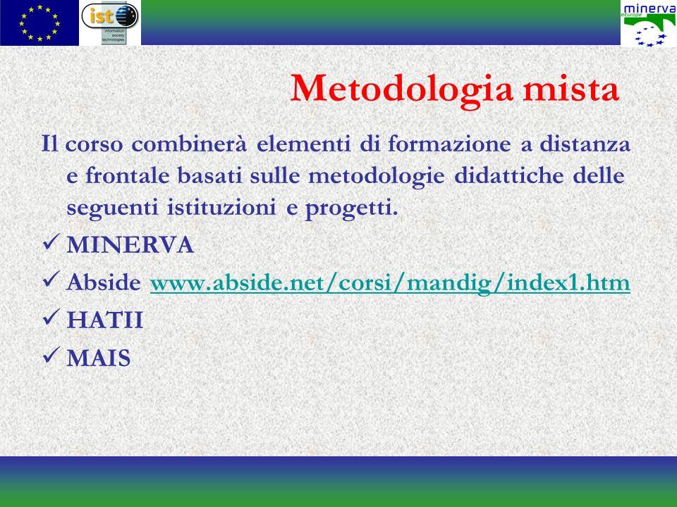 Metodologia mista Il corso combinerà elementi di formazione a distanza e frontale basati sulle metodologie didattiche delle seguenti istituzioni e progetti.