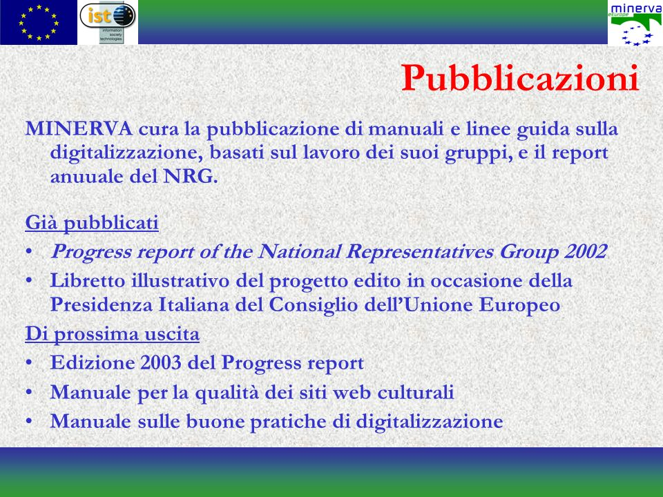 Pubblicazioni MINERVA cura la pubblicazione di manuali e linee guida sulla digitalizzazione, basati sul lavoro dei suoi gruppi, e il report anuuale del NRG.