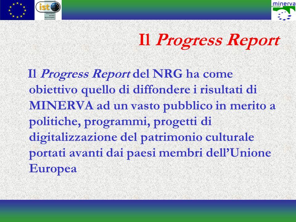 Il Progress Report Il Progress Report del NRG ha come obiettivo quello di diffondere i risultati di MINERVA ad un vasto pubblico in merito a politiche, programmi, progetti di digitalizzazione del patrimonio culturale portati avanti dai paesi membri dellUnione Europea