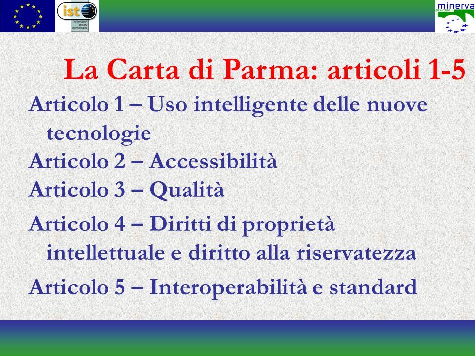 Articolo 1 – Uso intelligente delle nuove tecnologie Articolo 2 – Accessibilità Articolo 3 – Qualità Articolo 4 – Diritti di proprietà intellettuale e diritto alla riservatezza Articolo 5 – Interoperabilità e standard La Carta di Parma: articoli 1-5