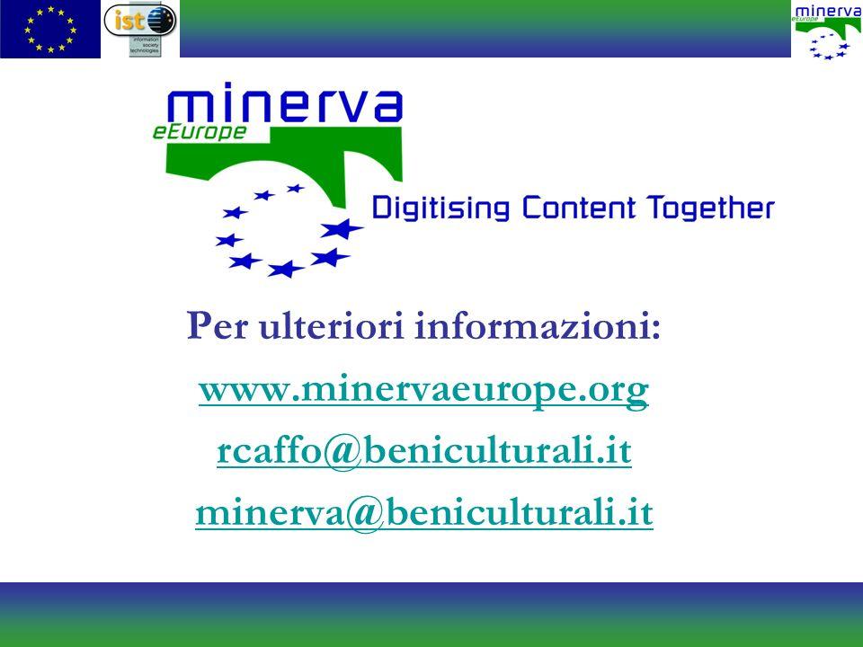 Per ulteriori informazioni: www.minervaeurope.org rcaffo@beniculturali.it minerva@beniculturali.it