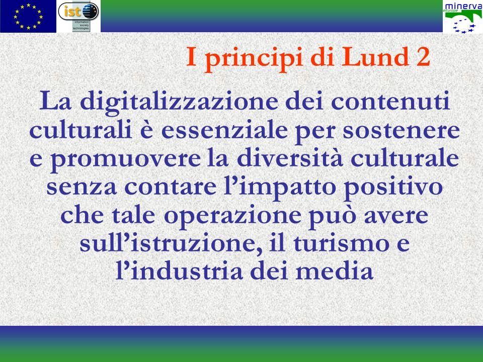 La digitalizzazione dei contenuti culturali è essenziale per sostenere e promuovere la diversità culturale senza contare limpatto positivo che tale operazione può avere sullistruzione, il turismo e lindustria dei media I principi di Lund 2