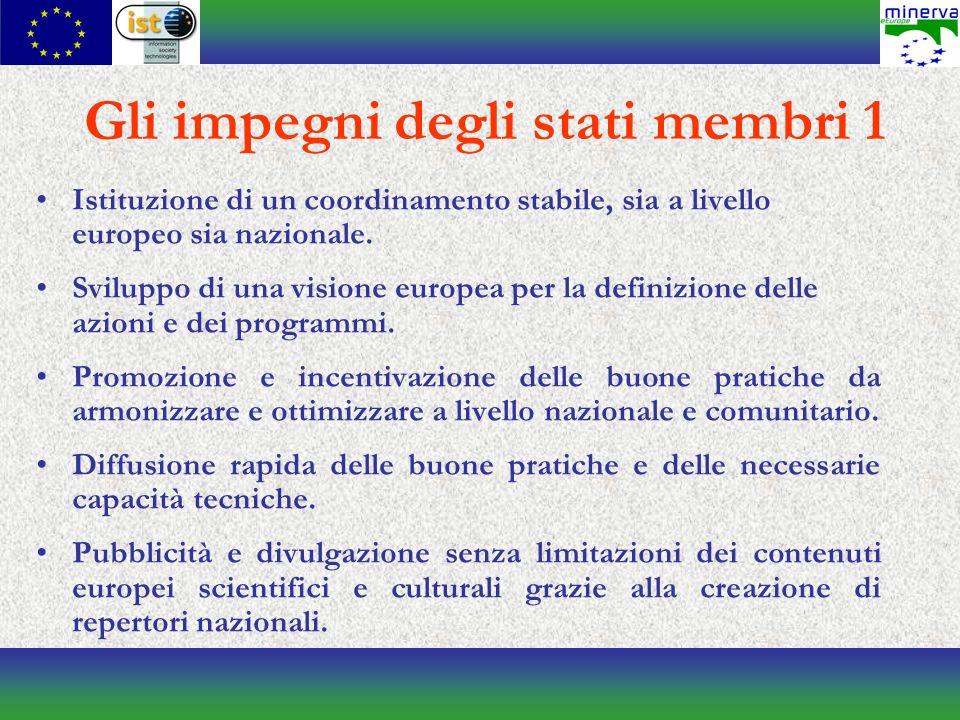 Alcune ragioni per entrare nella rete MINERVA Per condividere conoscenza ed esperienze, in modo da evitare di duplicare sforzi ed errori; Per coordinare iniziative nazionali e locali nellottica di un approccio europeo; Per condividere piattaforme tecnologiche e strumenti.