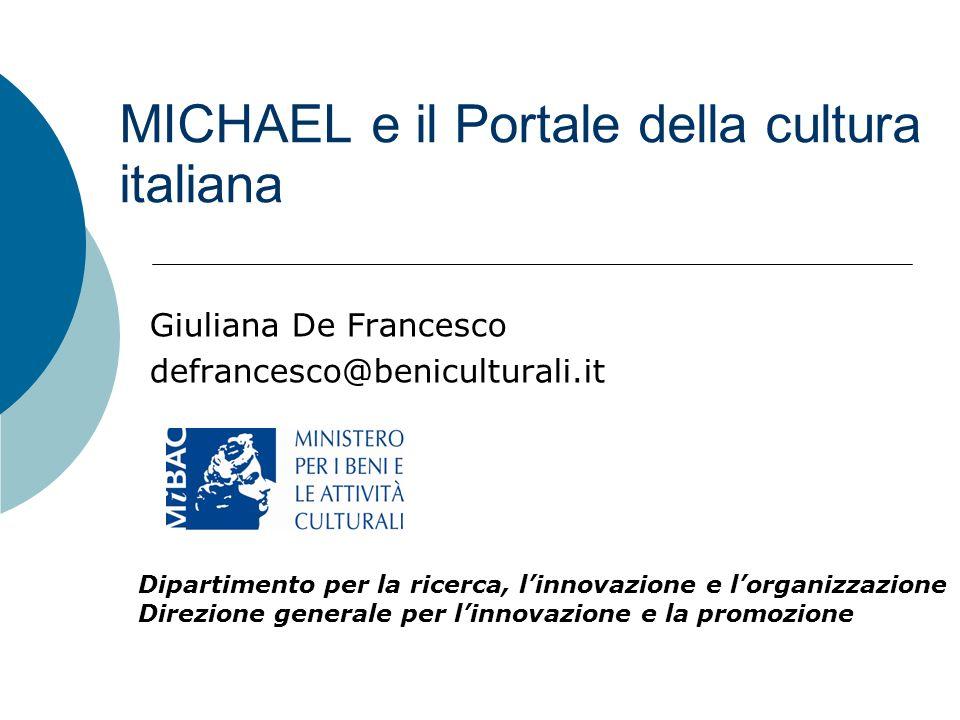 MICHAEL e il Portale della cultura italiana Giuliana De Francesco defrancesco@beniculturali.it Dipartimento per la ricerca, linnovazione e lorganizzaz