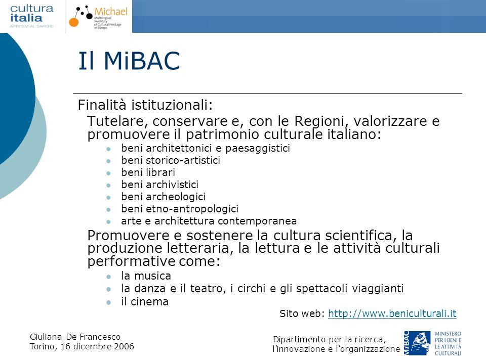 Giuliana De Francesco Torino, 16 dicembre 2006 Dipartimento per la ricerca, linnovazione e lorganizzazione Il MiBAC Finalità istituzionali: Tutelare,
