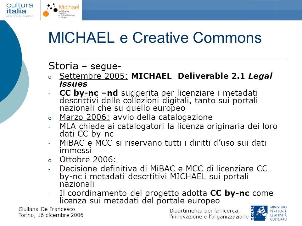 Giuliana De Francesco Torino, 16 dicembre 2006 Dipartimento per la ricerca, linnovazione e lorganizzazione MICHAEL e Creative Commons Storia – segue-