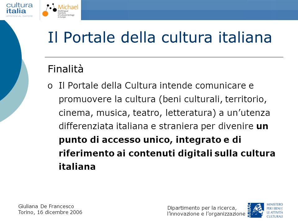 Giuliana De Francesco Torino, 16 dicembre 2006 Dipartimento per la ricerca, linnovazione e lorganizzazione Il Portale della cultura italiana Finalità