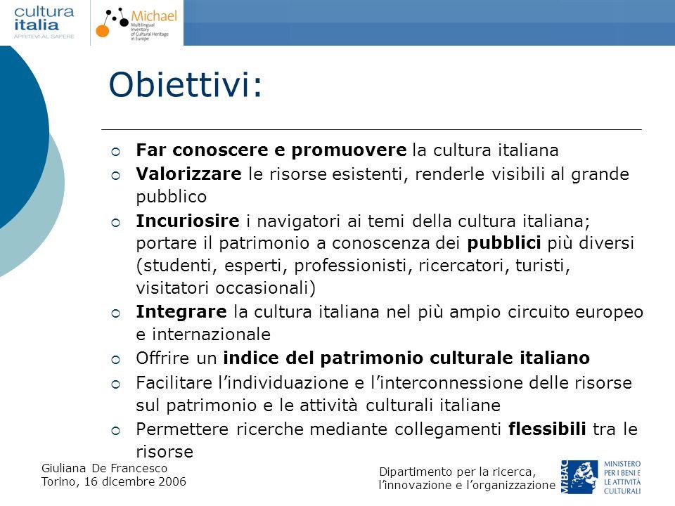 Giuliana De Francesco Torino, 16 dicembre 2006 Dipartimento per la ricerca, linnovazione e lorganizzazione Obiettivi: Far conoscere e promuovere la cu