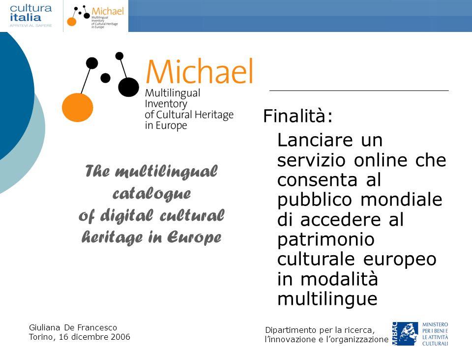Giuliana De Francesco Torino, 16 dicembre 2006 Dipartimento per la ricerca, linnovazione e lorganizzazione MICHAEL software Due moduli software Produzione Pubblicazione Data base XML In corso la licenza open source (CeCILL)
