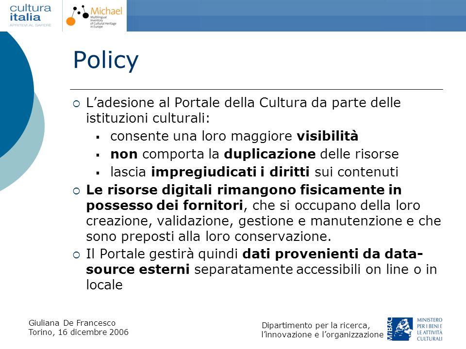 Giuliana De Francesco Torino, 16 dicembre 2006 Dipartimento per la ricerca, linnovazione e lorganizzazione Policy Ladesione al Portale della Cultura d