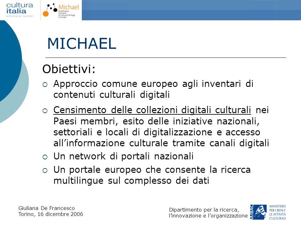 Giuliana De Francesco Torino, 16 dicembre 2006 Dipartimento per la ricerca, linnovazione e lorganizzazione MICHAEL Obiettivi: Approccio comune europeo
