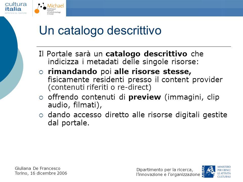 Giuliana De Francesco Torino, 16 dicembre 2006 Dipartimento per la ricerca, linnovazione e lorganizzazione Un catalogo descrittivo Il Portale sarà un