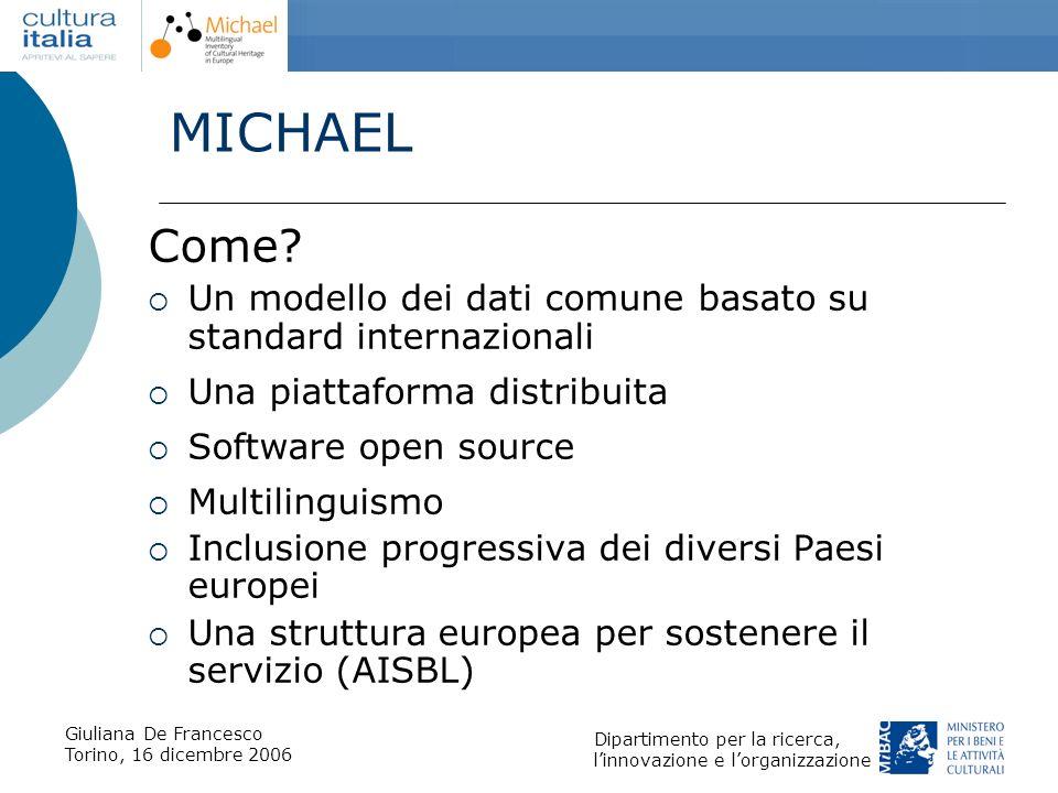 Giuliana De Francesco Torino, 16 dicembre 2006 Dipartimento per la ricerca, linnovazione e lorganizzazione MICHAEL Come? Un modello dei dati comune ba