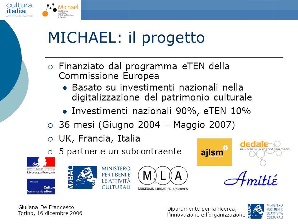 Giuliana De Francesco Torino, 16 dicembre 2006 Dipartimento per la ricerca, linnovazione e lorganizzazione MICHAEL: il progetto Finanziato dal program