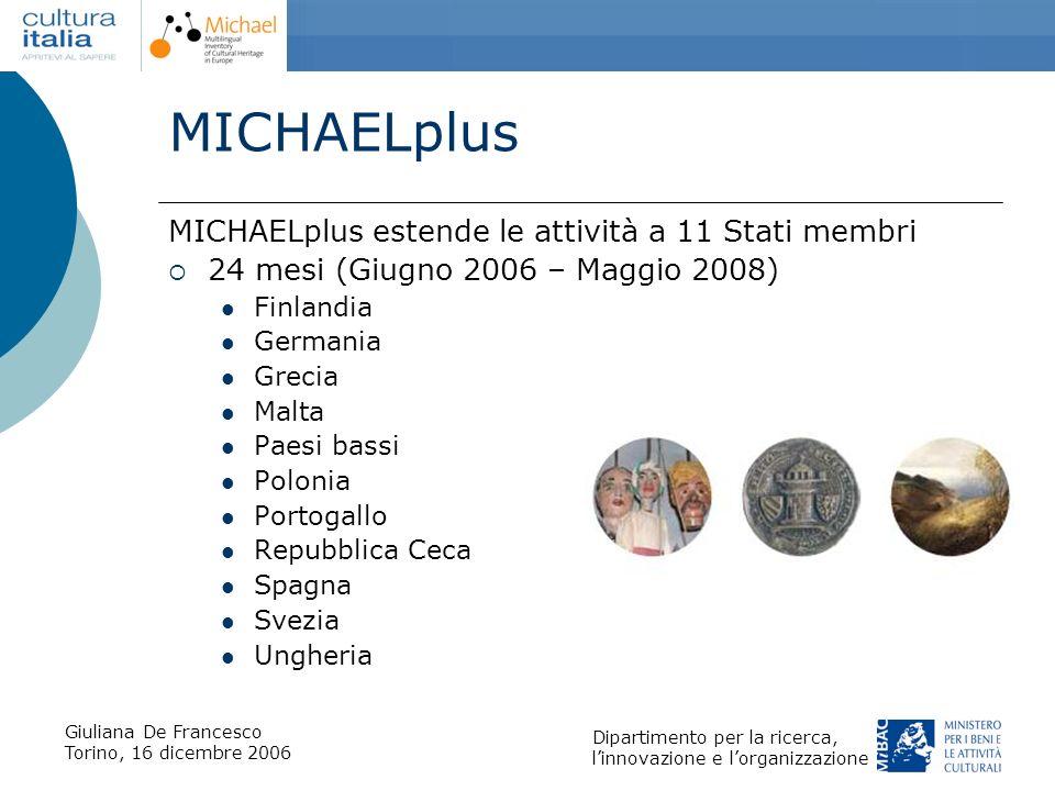 Giuliana De Francesco Torino, 16 dicembre 2006 Dipartimento per la ricerca, linnovazione e lorganizzazione MICHAELplus MICHAELplus estende le attività