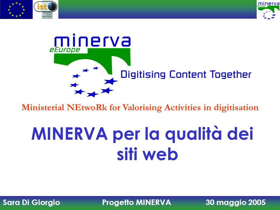 Sara Di Giorgio Progetto MINERVA 30 maggio 2005 10 Prinicipi per la qualità Un sito Web culturale di qualità celebra la diversità culturale europea fornendo l accesso a tutti i contenuti culturali digitali.