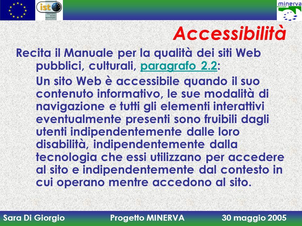 Sara Di Giorgio Progetto MINERVA 30 maggio 2005 Accessibilità Recita il Manuale per la qualità dei siti Web pubblici, culturali, paragrafo 2.2:paragra