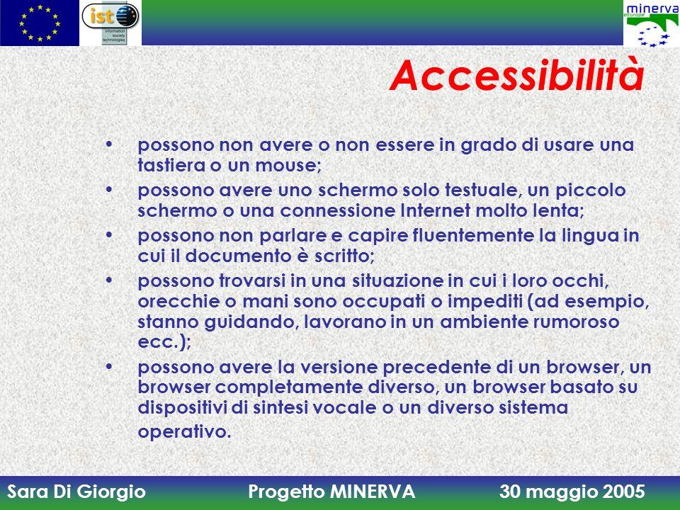 Sara Di Giorgio Progetto MINERVA 30 maggio 2005 Accessibilità possono non avere o non essere in grado di usare una tastiera o un mouse; possono avere