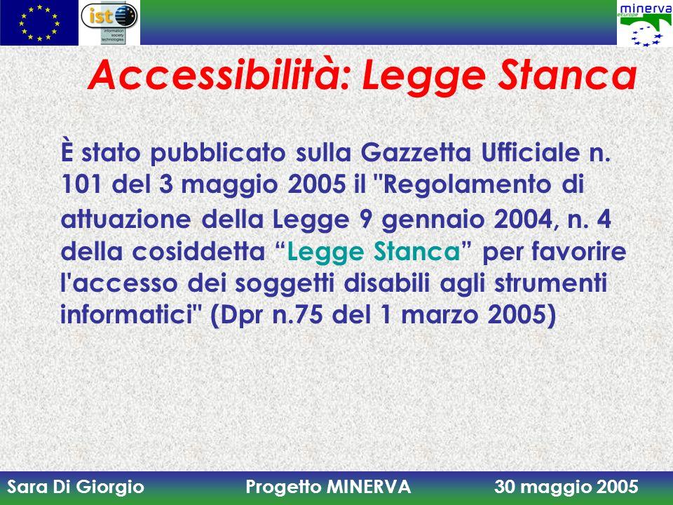 Sara Di Giorgio Progetto MINERVA 30 maggio 2005 Accessibilità: Legge Stanca È stato pubblicato sulla Gazzetta Ufficiale n. 101 del 3 maggio 2005 il
