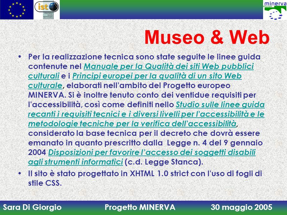 Sara Di Giorgio Progetto MINERVA 30 maggio 2005 Museo & Web Per la realizzazione tecnica sono state seguite le linee guida contenute nel Manuale per l