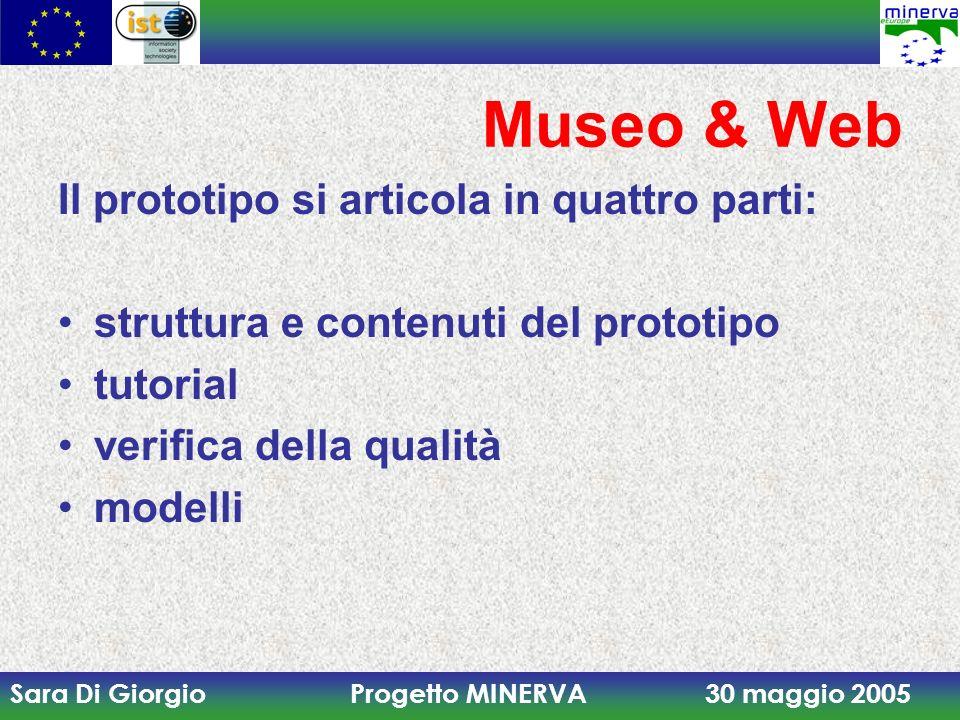 Sara Di Giorgio Progetto MINERVA 30 maggio 2005 Museo & Web Il prototipo si articola in quattro parti: struttura e contenuti del prototipo tutorial ve