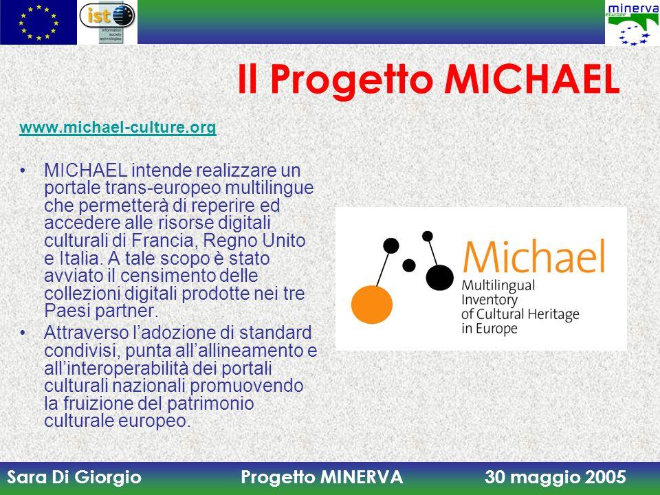 Sara Di Giorgio Progetto MINERVA 30 maggio 2005 Il Progetto MICHAEL www.michael-culture.org MICHAEL intende realizzare un portale trans-europeo multil