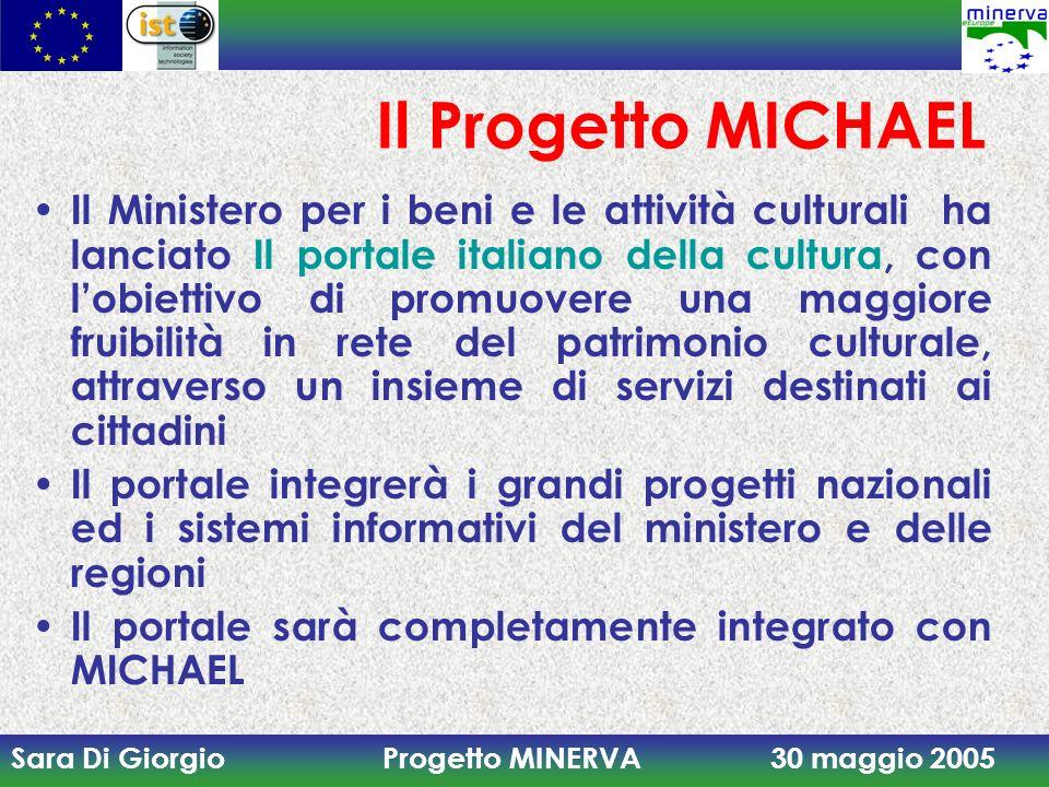 Sara Di Giorgio Progetto MINERVA 30 maggio 2005 Il Progetto MICHAEL Il Ministero per i beni e le attività culturali ha lanciato Il portale italiano de