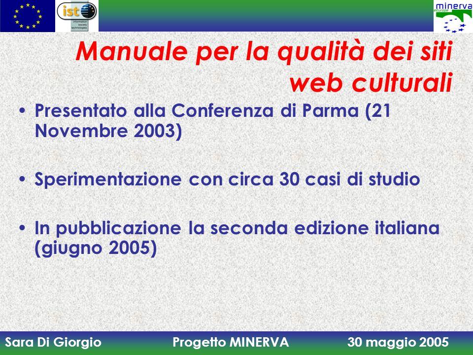 Sara Di Giorgio Progetto MINERVA 30 maggio 2005 Manuale per la qualità dei siti web culturali Presentato alla Conferenza di Parma (21 Novembre 2003) S