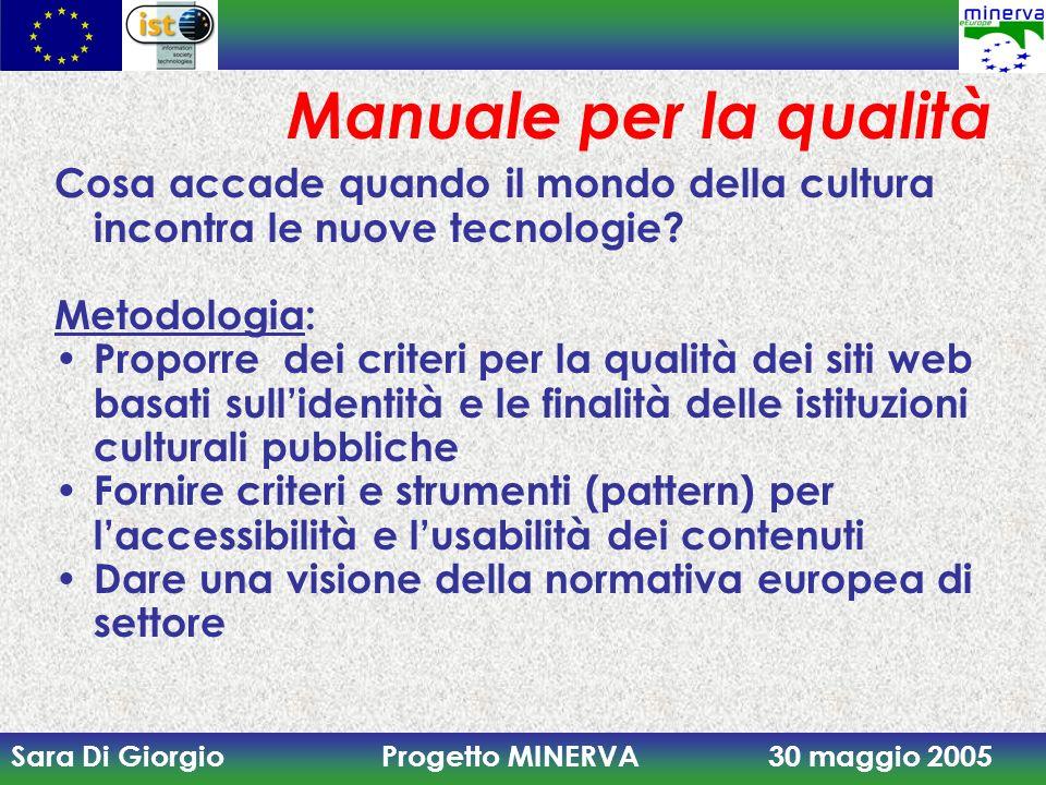 Sara Di Giorgio Progetto MINERVA 30 maggio 2005 Manuale per la qualità Capitolo 1 Definizioni Principi Raccomandazioni Capitolo 2 La qualità del web Accessibilità Usabilità Cap.