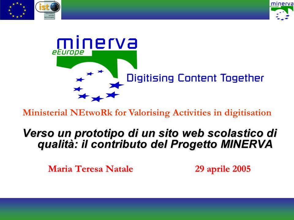 Verso un prototipo di un sito web scolastico di qualità: il contributo del Progetto MINERVA Maria Teresa Natale 29 aprile 2005 Ministerial NEtwoRk for Valorising Activities in digitisation