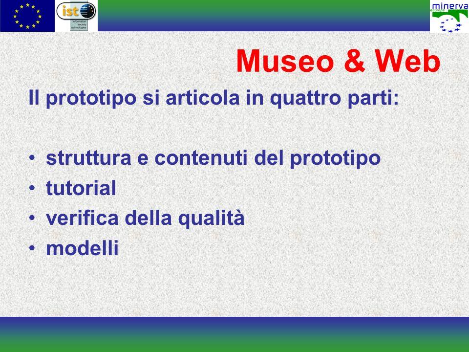 Museo & Web Il prototipo si articola in quattro parti: struttura e contenuti del prototipo tutorial verifica della qualità modelli