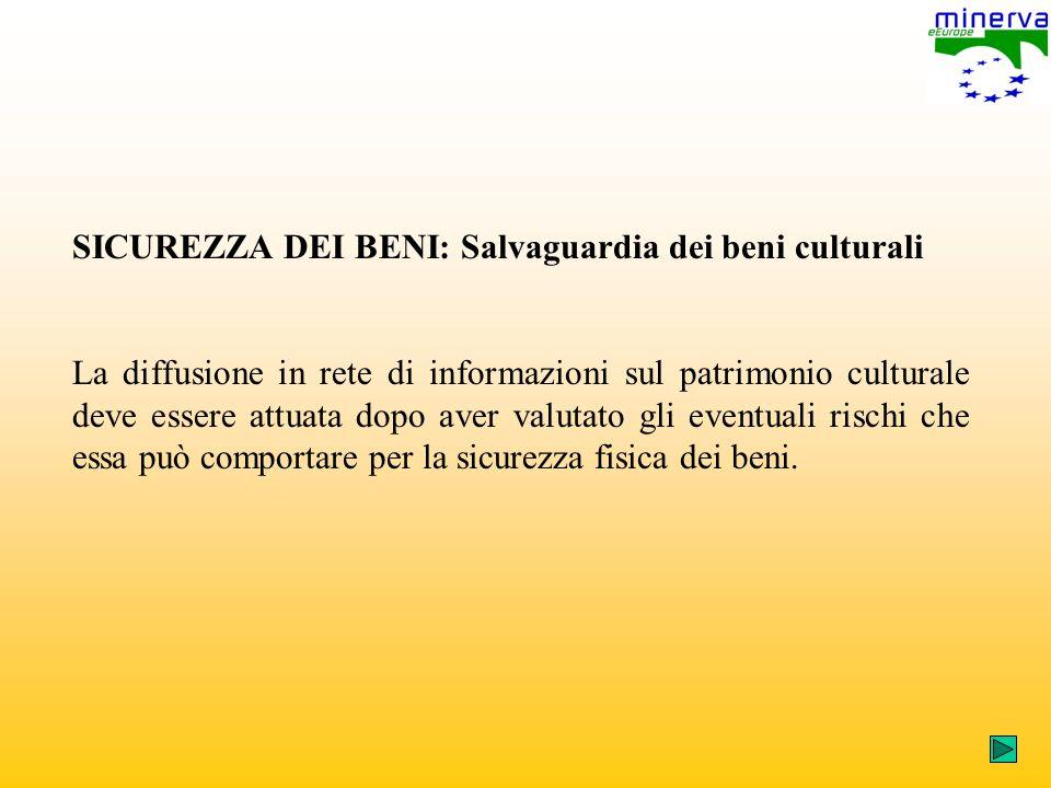 SICUREZZA DEI BENI: Salvaguardia dei beni culturali La diffusione in rete di informazioni sul patrimonio culturale deve essere attuata dopo aver valutato gli eventuali rischi che essa può comportare per la sicurezza fisica dei beni.