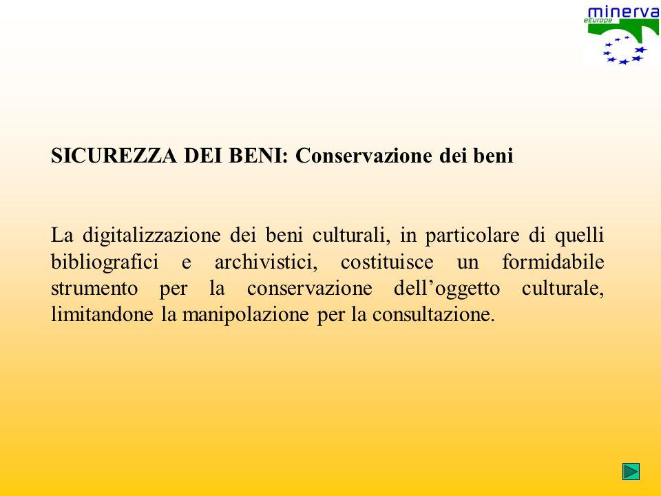 SICUREZZA DEI BENI: Conservazione dei beni La digitalizzazione dei beni culturali, in particolare di quelli bibliografici e archivistici, costituisce un formidabile strumento per la conservazione delloggetto culturale, limitandone la manipolazione per la consultazione.