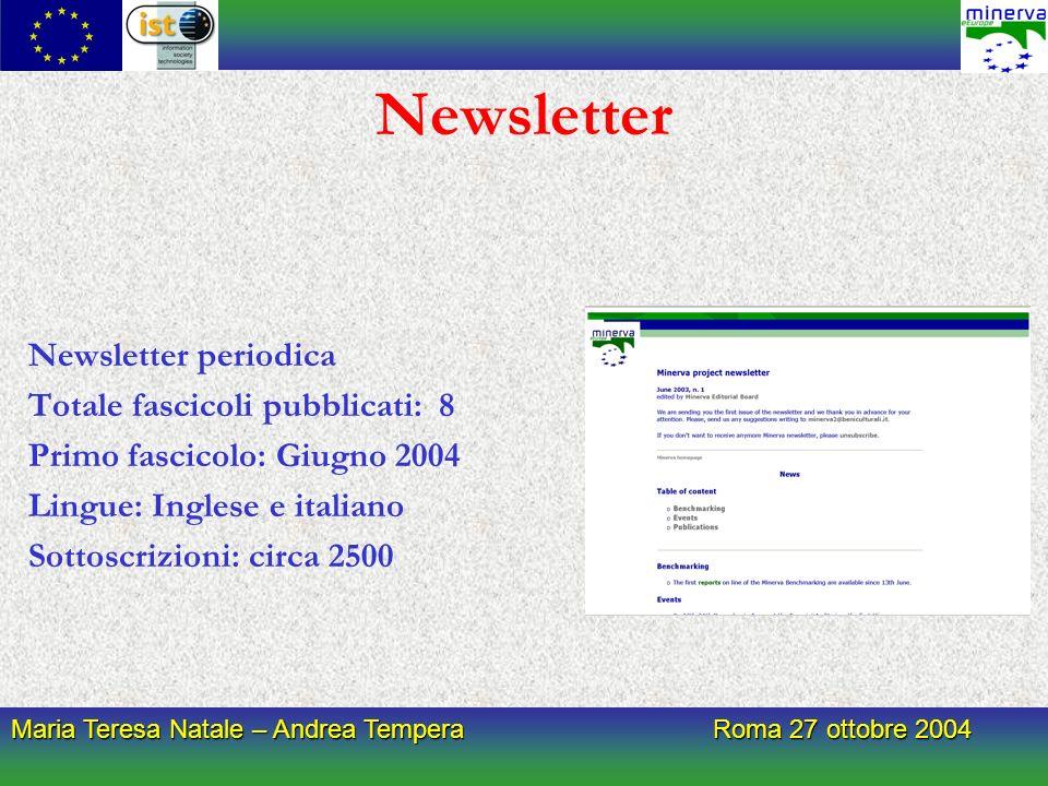 Newsletter Newsletter periodica Totale fascicoli pubblicati: 8 Primo fascicolo: Giugno 2004 Lingue: Inglese e italiano Sottoscrizioni: circa 2500