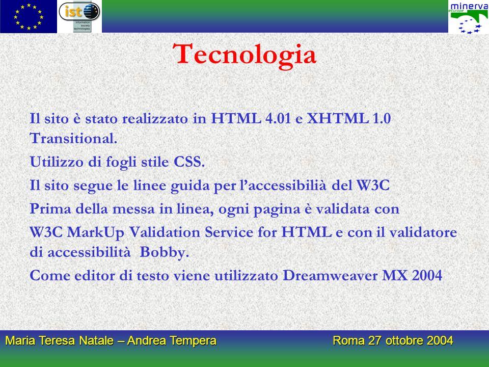 Maria Teresa Natale – Andrea Tempera Roma 27 ottobre 2004 Tecnologia Il sito è stato realizzato in HTML 4.01 e XHTML 1.0 Transitional.
