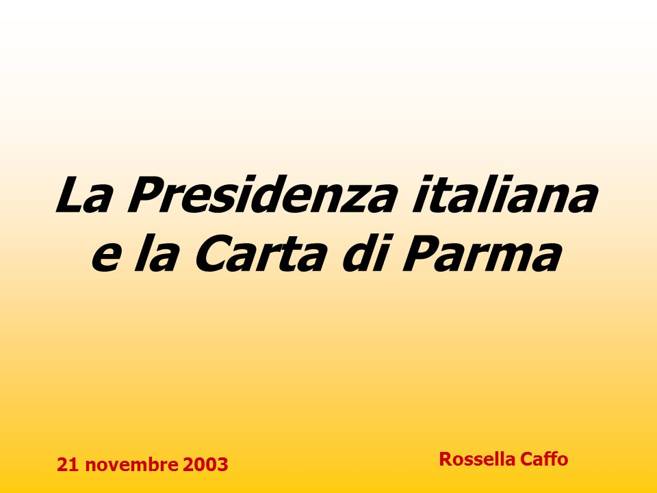 21 novembre 2003 Rossella Caffo Priorità La Carta di Parma rappresenta la realizzazione della prima priorità espressa nel corso dellultima riunione dei rappresentanti Nazionali per la digitalizzazione (NRG) a Corfù: consolidare la posizione del gruppo ed ottenere un riconoscimento politico ai più alti livelli, attraverso ladozione delle proprie pubblicazioni e raccomandazioni