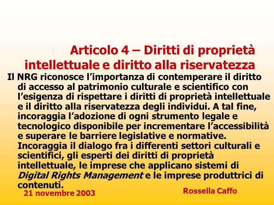 21 novembre 2003 Rossella Caffo Articolo 4 – Diritti di proprietà intellettuale e diritto alla riservatezza Il NRG riconosce limportanza di contempera