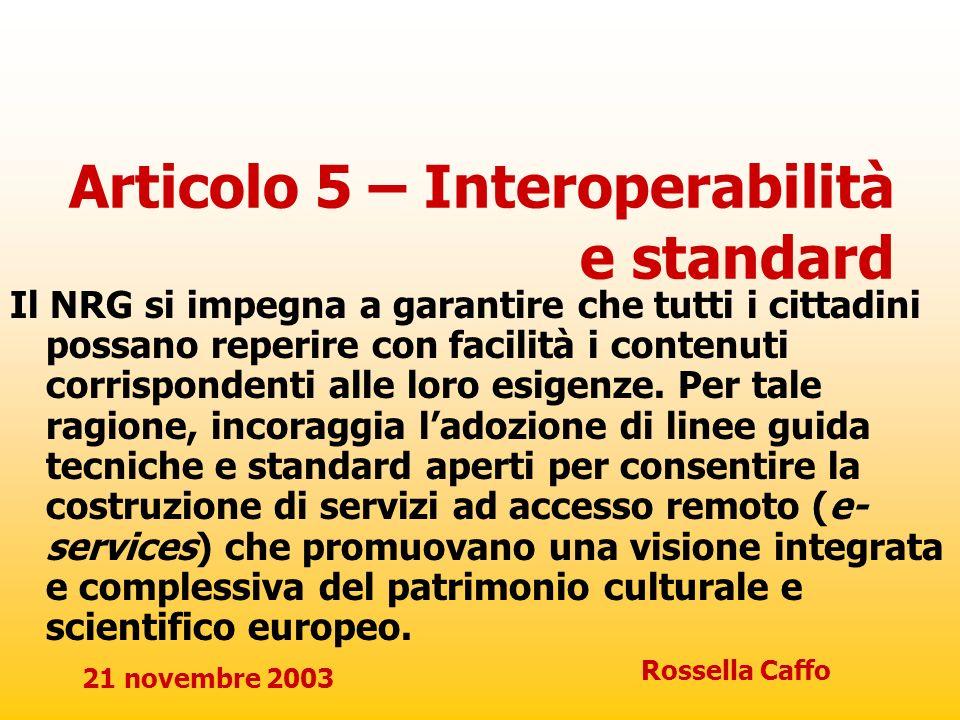 21 novembre 2003 Rossella Caffo Articolo 5 – Interoperabilità e standard Il NRG si impegna a garantire che tutti i cittadini possano reperire con faci