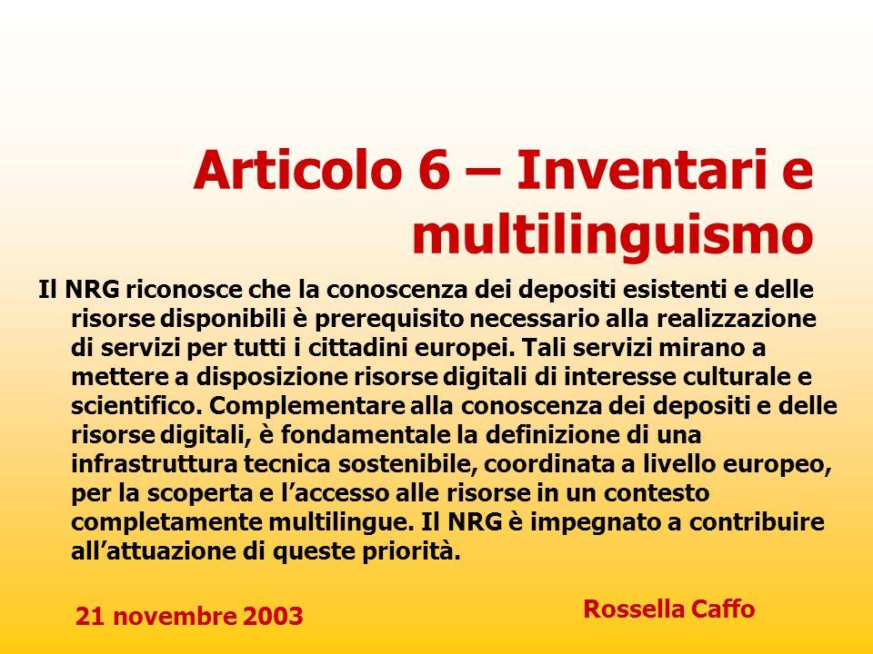 21 novembre 2003 Rossella Caffo Articolo 6 – Inventari e multilinguismo Il NRG riconosce che la conoscenza dei depositi esistenti e delle risorse disp