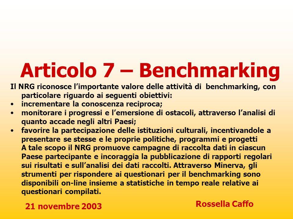 21 novembre 2003 Rossella Caffo Articolo 7 – Benchmarking Il NRG riconosce limportante valore delle attività di benchmarking, con particolare riguardo