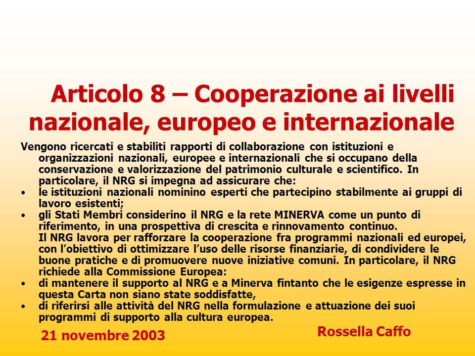 21 novembre 2003 Rossella Caffo Articolo 8 – Cooperazione ai livelli nazionale, europeo e internazionale Vengono ricercati e stabiliti rapporti di col