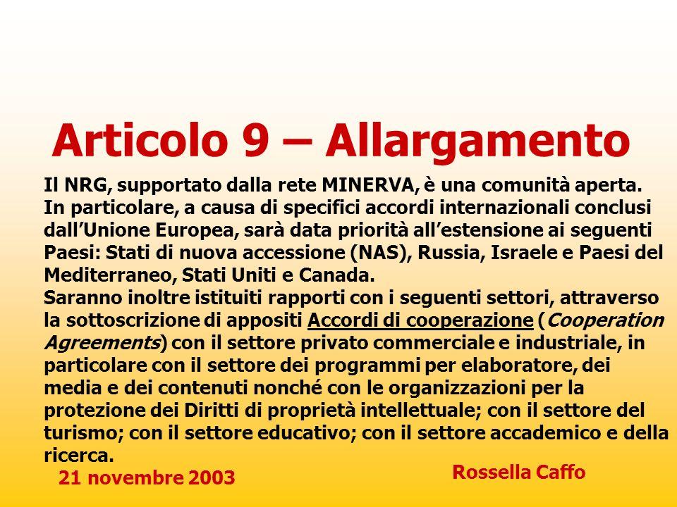 21 novembre 2003 Rossella Caffo Articolo 9 – Allargamento Il NRG, supportato dalla rete MINERVA, è una comunità aperta. In particolare, a causa di spe