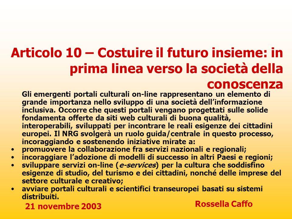 21 novembre 2003 Rossella Caffo Articolo 10 – Costuire il futuro insieme: in prima linea verso la società della conoscenza Gli emergenti portali cultu