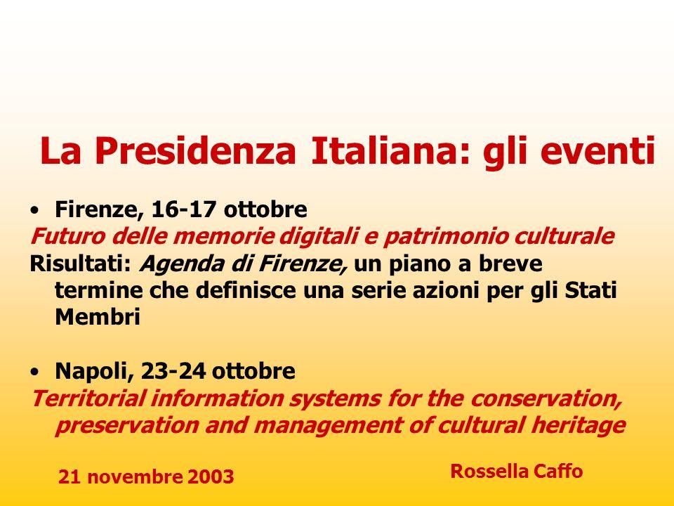 21 novembre 2003 Rossella Caffo La Presidenza Italiana: gli eventi Firenze, 16-17 ottobre Futuro delle memorie digitali e patrimonio culturale Risulta