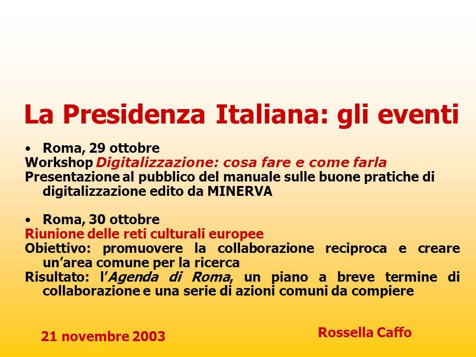 21 novembre 2003 Rossella Caffo La Presidenza Italiana: gli eventi Roma, 29 ottobre Workshop Digitalizzazione: cosa fare e come farla Presentazione al