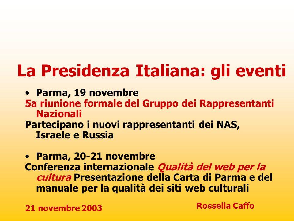 21 novembre 2003 Rossella Caffo La Presidenza Italiana: gli eventi Parma, 19 novembre 5a riunione formale del Gruppo dei Rappresentanti Nazionali Part