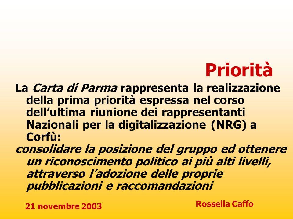 21 novembre 2003 Rossella Caffo Priorità La Carta di Parma rappresenta la realizzazione della prima priorità espressa nel corso dellultima riunione de